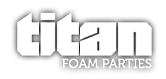 Titan Foam Parties